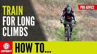 How To Train For Long Climbs   Mountain Bike Training