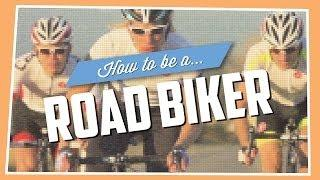 How To Be A Road Biker